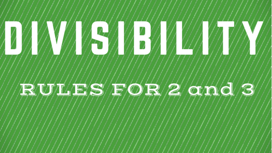 How to Tell if a Number is Divisible by 2 or 3!